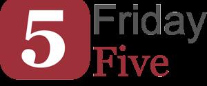 Friday 5 — 08.30.2013